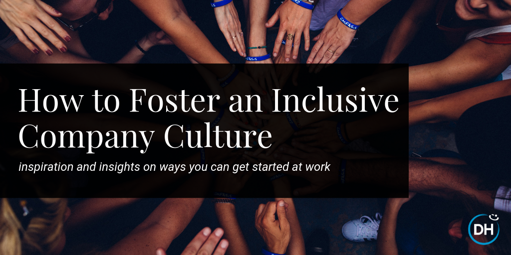 How to Foster an Inclusive Company Culture Delivering Happiness