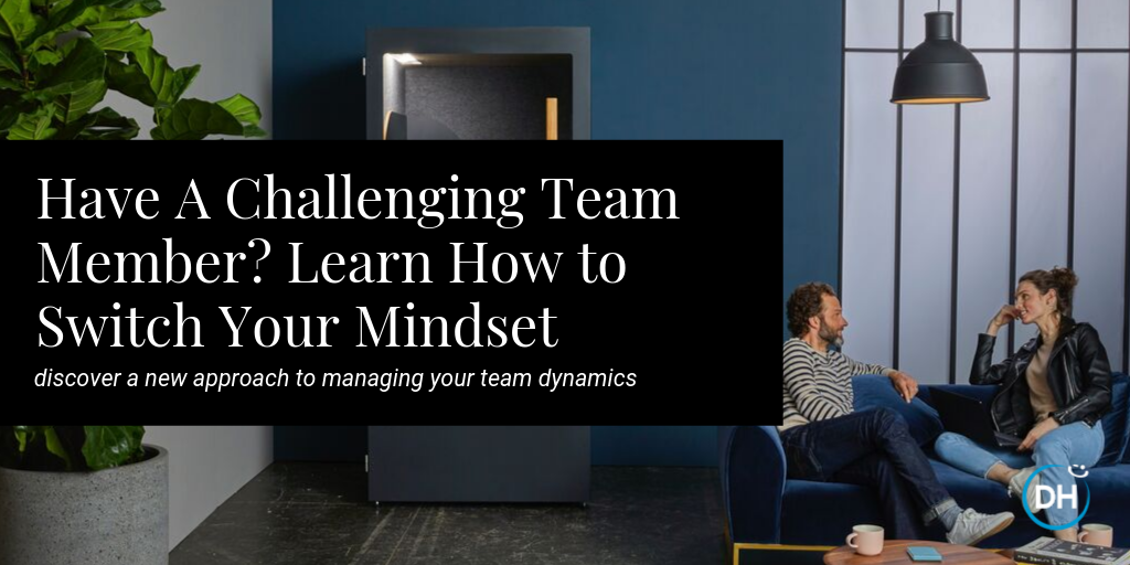 how to deal with or manage a difficult team member