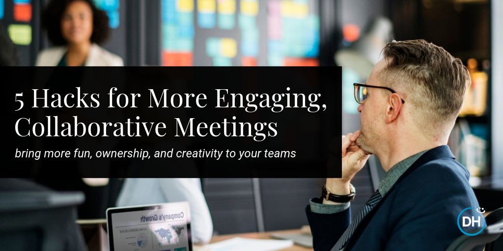 tips and ideas to make your meetings more effective, fun, and engaging