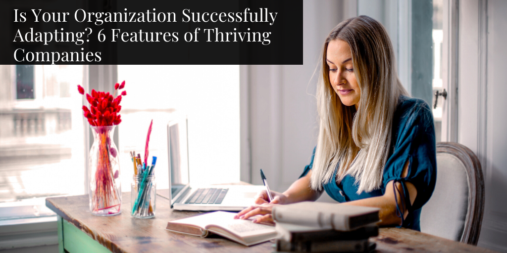 Is Your Organization Successfully Adapting? 6 Features of Thriving Companies