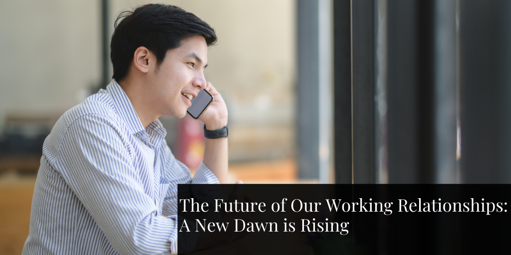 The Future of Our Working Relationships: A New Dawn is Rising
