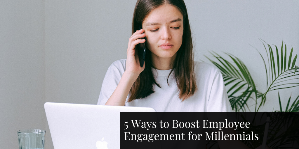 5 Ways to Boost Employee Engagement for Millennials