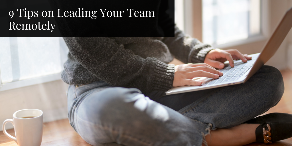 9 Tips on Leading Your Team Remotely