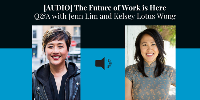 [AUDIO] The Future of Work is Here: Q&A with Jenn Lim and Kelsey Lotus Wong