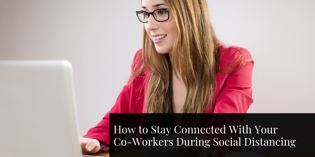 How to Stay Connected With Your Co-Workers During Social Distancing
