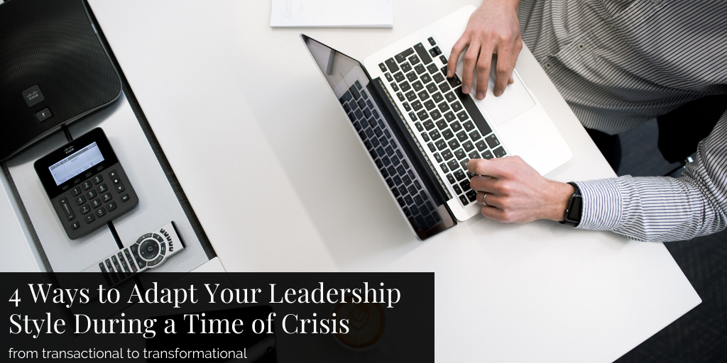 4 Ways to Adapt Your Leadership Style During a Time of Crisis