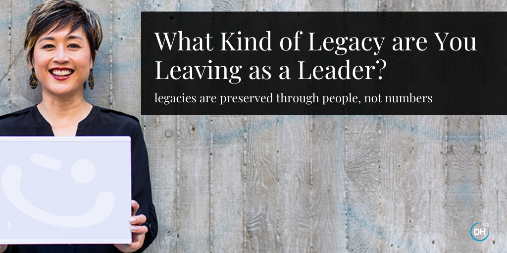 What kind of legacy are you leaving as a leader? put people before profits