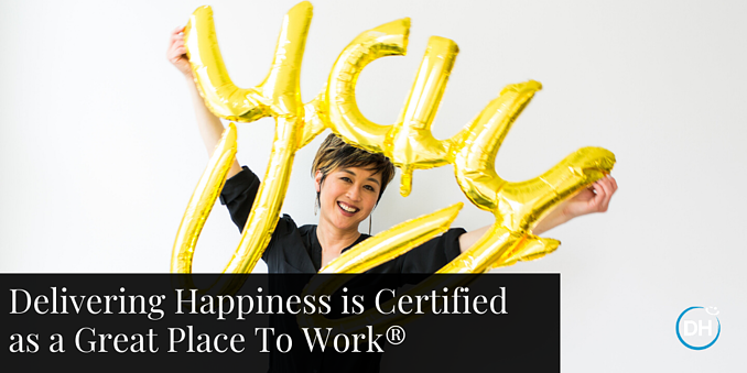 Delivering Happiness is certified as a Great Place to Work company.