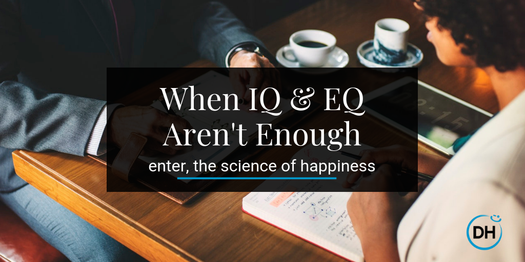 iq eq science of happiness positive psychology leadership blog