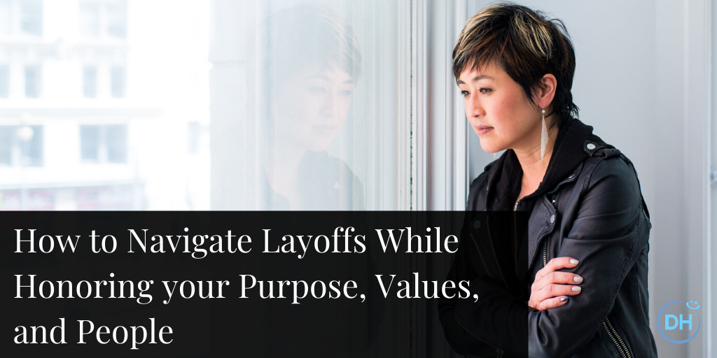How to Navigate Layoffs While Honoring your Purpose, Values, and People by Jenn Lim
