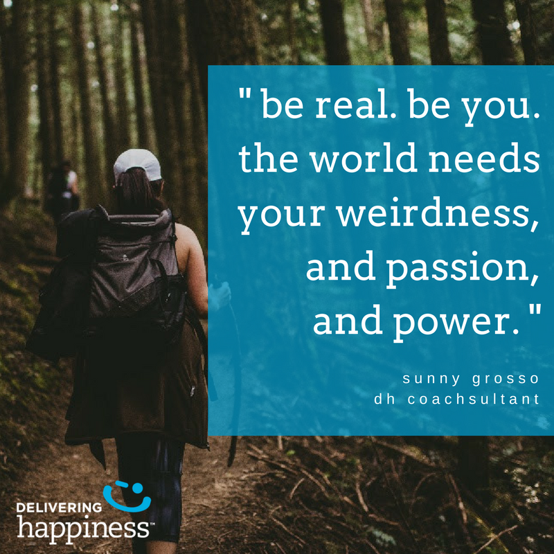 be real. be you. the world needs your weirdness, and passion, and power. (1)
