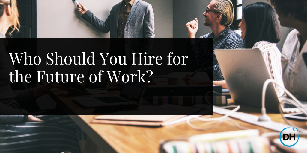 Who Should You Hire for the Future of Work?