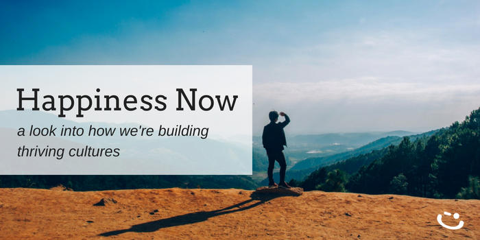 Happiness Now | Creating a Strong Company Culture from the Ground Up