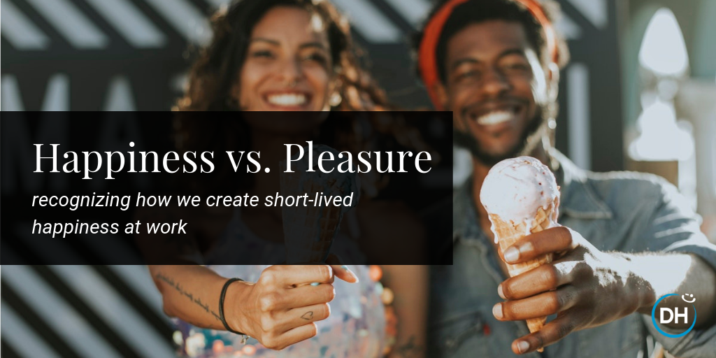 Happiness vs  Pleasure and Why it Matters at Work